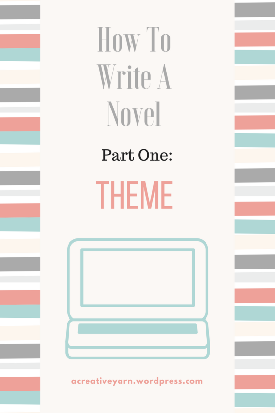 How To Write a Novel is an ongoing blog series chronicling one writer's journey to complete a finished novel. Part One: Theme.